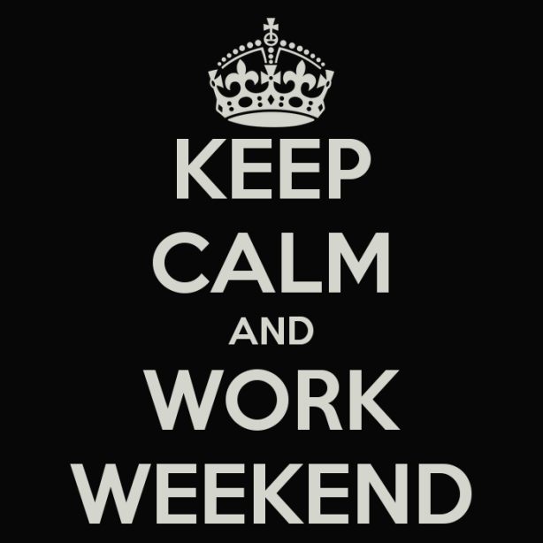 keep-calm-and-work-weekend-2